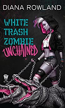 White Trash Zombie Unchained by [Rowland, Diana]