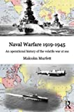 Naval Warfar, 1919-1945 : An Operational History of the Volatile War at Sea, Murfett, Malcolm H., 0415458048