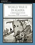 img - for World War II In Alaska: A Resource Guide for Teachers and Students book / textbook / text book