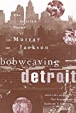 img - for Bobweaving Detroit: The Selected Poems of Murray Jackson (African American Life Series) book / textbook / text book