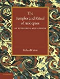 The Temples and Ritual of Asklepios at Epidauros and Athens: Two Lectures Delivered At The Royal Institution Of Great Britain by Richard Caton (2014-05-22)
