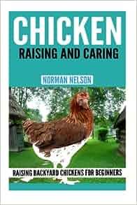 Chicken Raising And Caring: Raising Backyard Chickens for ...