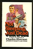 Not Sleeping, Just Dead, Alverson, Charles, 039525728X