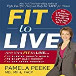 Fit to Live: The 5-Point Plan to be Lean, Strong, and Fearless for Life | Pamela Peeke M.D.
