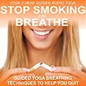 Stop Smoking and Breathe.: Easy Breathing Techniques to Help You Quit Speech by  Yoga 2 Hear Narrated by Sue Fuller