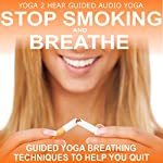 Stop Smoking and Breathe.: Easy Breathing Techniques to Help You Quit |  Yoga 2 Hear