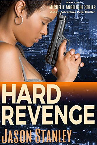 Hard Revenge: Action Adventure Pulp Thriller Book #1 (Michelle Angelique) by [Stanley, Jason]