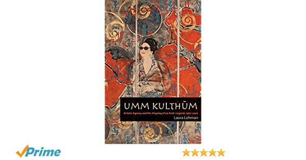 Umm Kulthum: Artistic Agency and the Shaping of an Arab Legend, 1967–2007 (Music Culture)