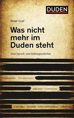 Was nicht mehr im Duden steht: Eine Sprach- und Kulturgeschichte Gebundenes Buch – 5. November 2018 Dudenredaktion Peter Graf 3411703849 Deutsch