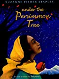 Front cover for the book Under the Persimmon Tree by Suzanne Fisher Staples