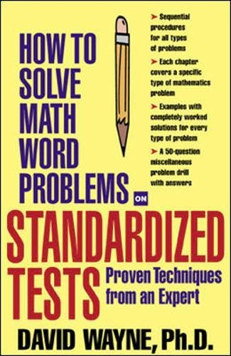 How to Solve Math Word Problems on Standardized Tests: Proven Techniques from an Expert (How to Solve Word Problems Seri
