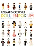 Edward's Crochet Doll Emporium: Flip the Pages to Make Over a Million Mix-and-Match Dolls