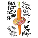 Big Fat Food Fraud: Confessions of a Health-Food Hustler | Jeff Philips