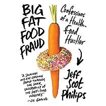 BIG FAT FOOD FRAUD: CONFESSIONS OF A HEALTH-FOOD HUSTLER