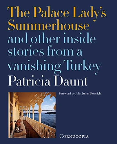 The Palace Lady's Summerhouse: And other inside stories from a vanishing Turkey