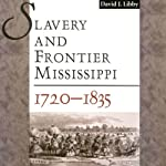 Slavery and Frontier Mississippi, 1720-1835 | David J. Libby