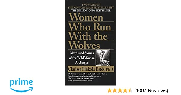 12c8728d65eaa Women Who Run with the Wolves  Myths and Stories of the Wild Woman  Archetype  Clarissa Pinkola Estés  8601420340220  Amazon.com  Books
