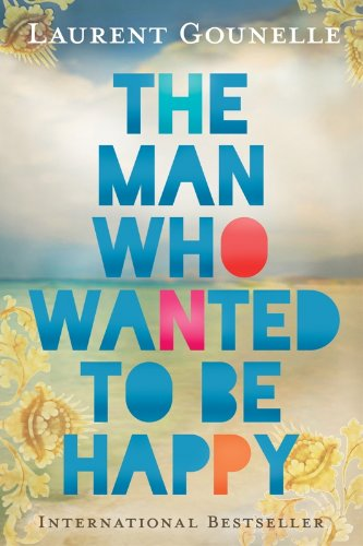 The Man Who Wanted to Be Happy by [Gounelle, Laurent]
