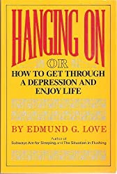 Hanging on or How to Get Through a Depression and Enjoy Life (Great Lake Books Series)