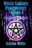 Wicca Solitary Practitioner Guide: Introduction to Magic and Craft