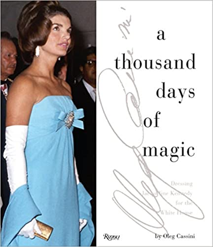 Dressing Jacqueline Kennedy for the White House A Thousand Days of Magic