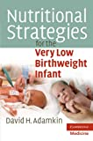 Nutritional Strategies for the Very Low Birthweight Infant 9780521732468