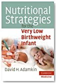 Nutritional Strategies for the Very Low Birthweight Infant (Cambridge Medicine (Paperback))