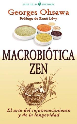 Macrobiotica Zen: El arte del rejuvenecimiento y de la longevidad (Spanish Edition) [Georges Ohsawa] (Tapa Blanda)