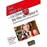 Tout savoir sur... La Chine aime les vins de France: Marché émergent ou marché concurrent?