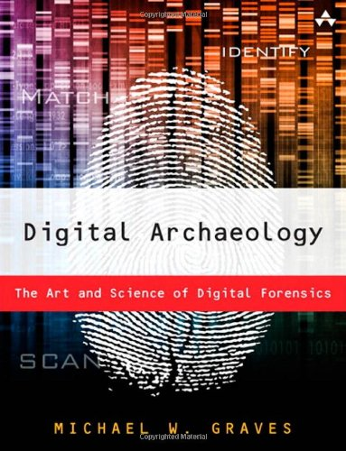 Digital Archaeology: The Art and Science of Digital Forensics by Michael W. Graves, Publisher : Addison-Wesley Professional