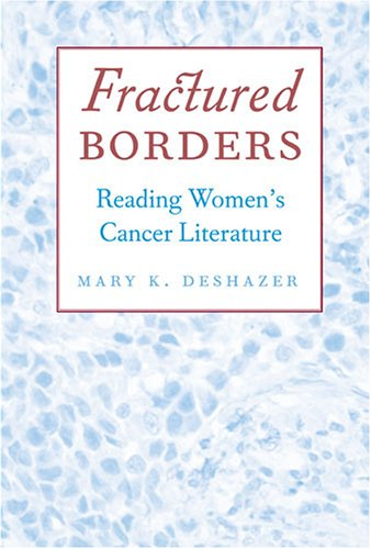 Fractured Borders: Reading Women's Cancer Literature