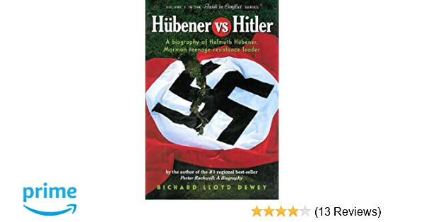 Hitler: A Biography of Helmuth Hubener, Mormon Teenage Resistance Leader (9780929753133): Richard Lloyd Dewey, Blair R. Holmes: Books
