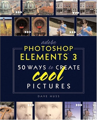 Adobe Photoshop Elements 3: 50 Ways to Create Cool Pictures -