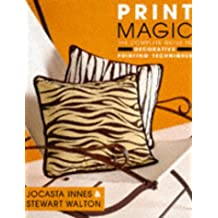 Print Magic: The Complete Guide to Decorative Printing Techniques