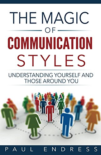 The Magic of Communication Styles: Effective Communication With Everyone