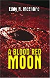 A Blood Red Moon, Eddy N. McEntire, 1591295653