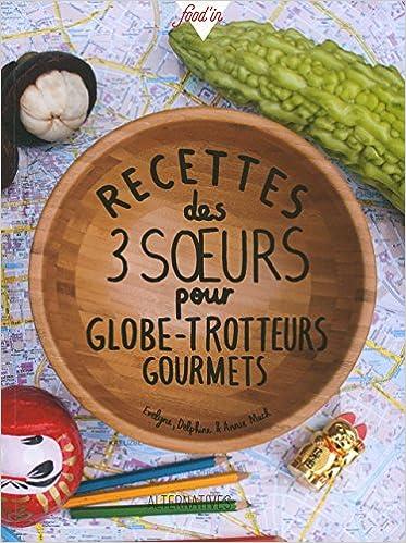 Amazon Fr Recettes Des 3 Sœurs Pour Globe Trotteurs
