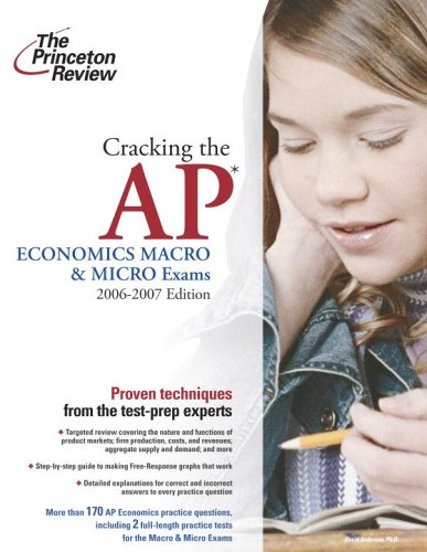 Cracking the AP Economics Macro and Micro Exams, 2006-2007 Edition (College Test Preparation)