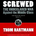 Screwed: The Undeclared War Against the Middle Class - and What We Can Do About It Audiobook by Thom Hartmann Narrated by Anthony Heald