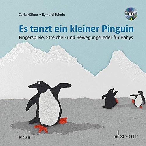 Es tanzt ein kleiner Pinguin: Fingerspiele, Streichel- und Bewegungslieder für Babys. Ausgabe mit CD.