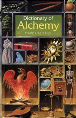Dictionary Of Alchemy From Maria Prophetissa To Isaac Newton Mark