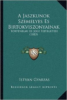 A Jaszkunok Szemelyes Es Birtokviszonyainak: Tortenelmi Es Jogi Fejtegetese (1883)