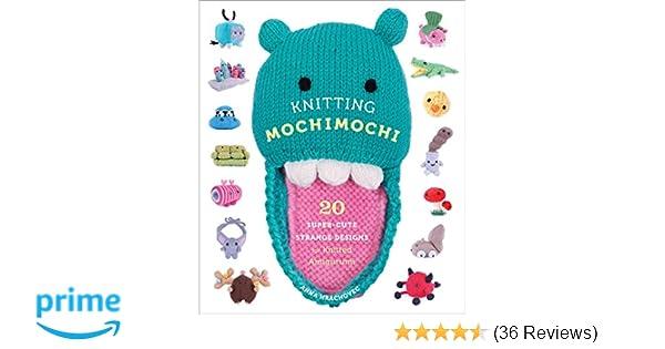 Knitting Mochimochi 20 Super Cute Strange Designs For Knitted