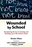 img - for Wounded by School: Recapturing the Joy in Learning and Standing Up to Old School Culture by Kirsten Olson (2009-04-04) book / textbook / text book