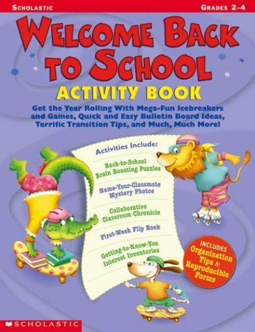 Welcome Back To School Activity Book: Get the Year Rolling With Mega-Fun Icebreakers and Games, Quick and Easy Bulletin Board Ideas, Terrific ... Much More! (Scholastic Professional Books)