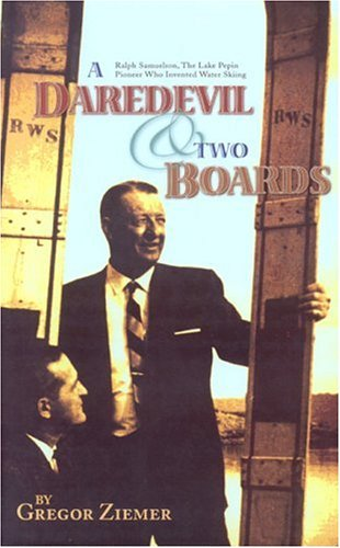 A Daredevil & Two Boards: Ralph Samuelson, The Lake Pepin Pioneer Who Invented Water Skiing pdf epub