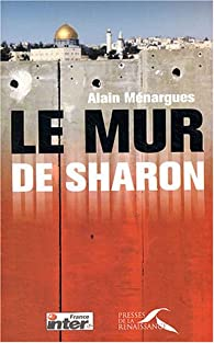 Le Mur de Sharon par Alain Ménargues