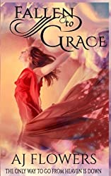 Fallen to Grace: The Only Way to Go From Heaven is Down (Celestial Downfall) (Volume 1)