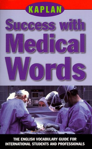 KAPLAN SUCCESS WITH MEDICAL WORDS: THE ENGLISH VOCABULARY GUIDE FOR INTERNATIONAL STUDENTS AND PROFESSIONALS (Success Wi