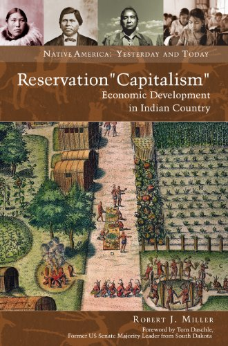 "Reservation ""Capitalism"": Economic Development in Indian Country: Economic Development in Indian Country (Native America: Yesterday and Today)"